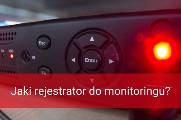 Jaki rejestrator do monitoringu?